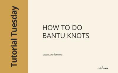 How to Do Bantu Knots